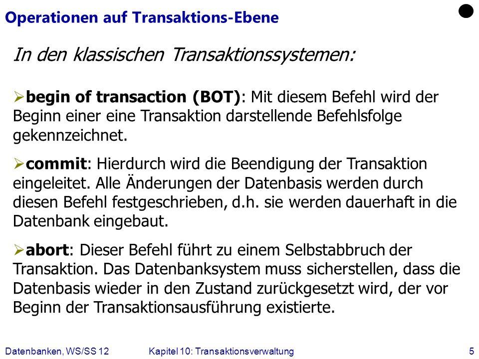 Datenbanken, WS/SS 12Kapitel 10: Transaktionsverwaltung5 Operationen auf Transaktions-Ebene begin of transaction (BOT): Mit diesem Befehl wird der Beg