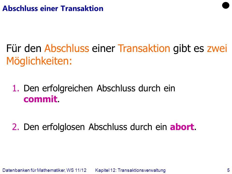 Datenbanken für Mathematiker, WS 11/12Kapitel 12: Transaktionsverwaltung6 Eigenschaften von Transaktionen: ACID Atomicity (Atomarität) Alles oder nichts .