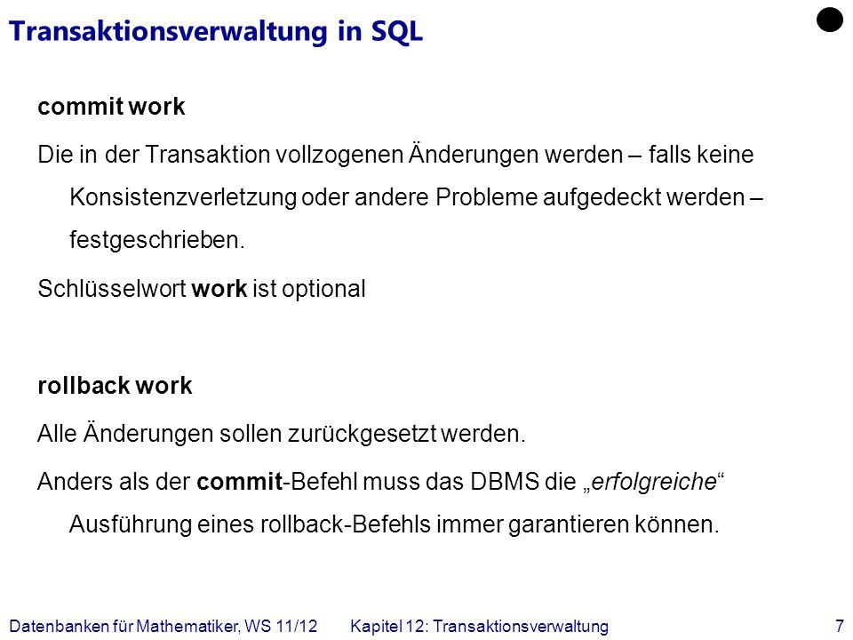 Datenbanken für Mathematiker, WS 11/12Kapitel 12: Transaktionsverwaltung7 Transaktionsverwaltung in SQL commit work Die in der Transaktion vollzogenen