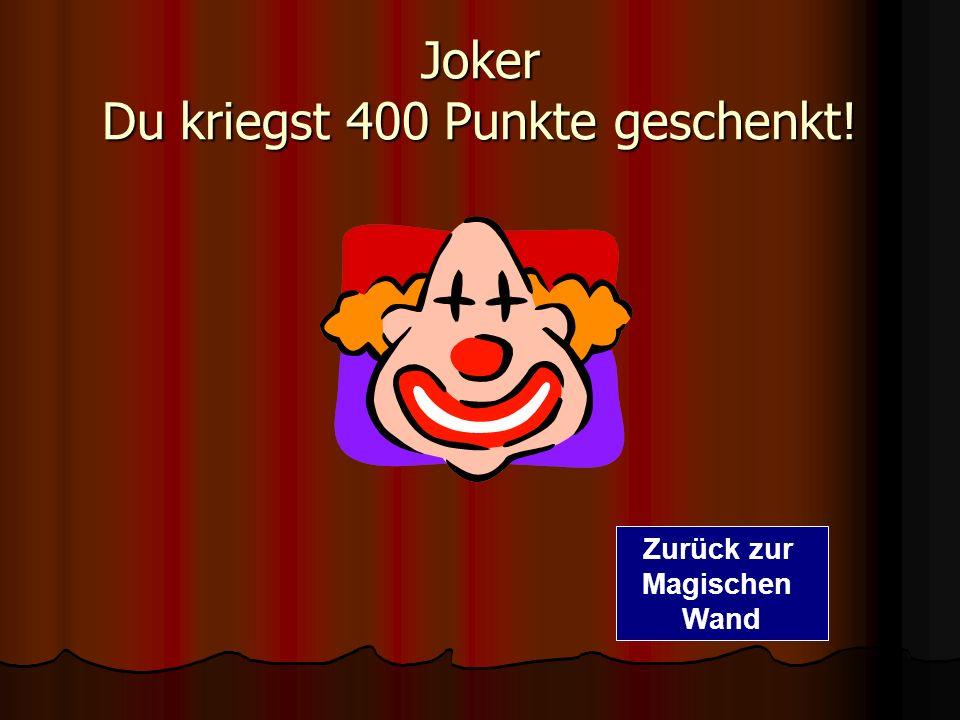 Joker Du kriegst 400 Punkte geschenkt! Zurück zur Magischen Wand