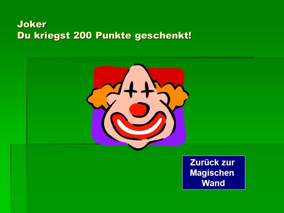 Joker Du kriegst 200 Punkte geschenkt! Zurück zur Magischen Wand