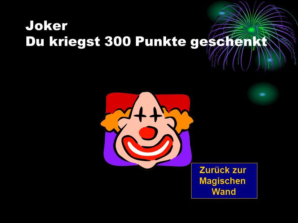 Joker Du kriegst 300 Punkte geschenkt Zurück zur Magischen Wand