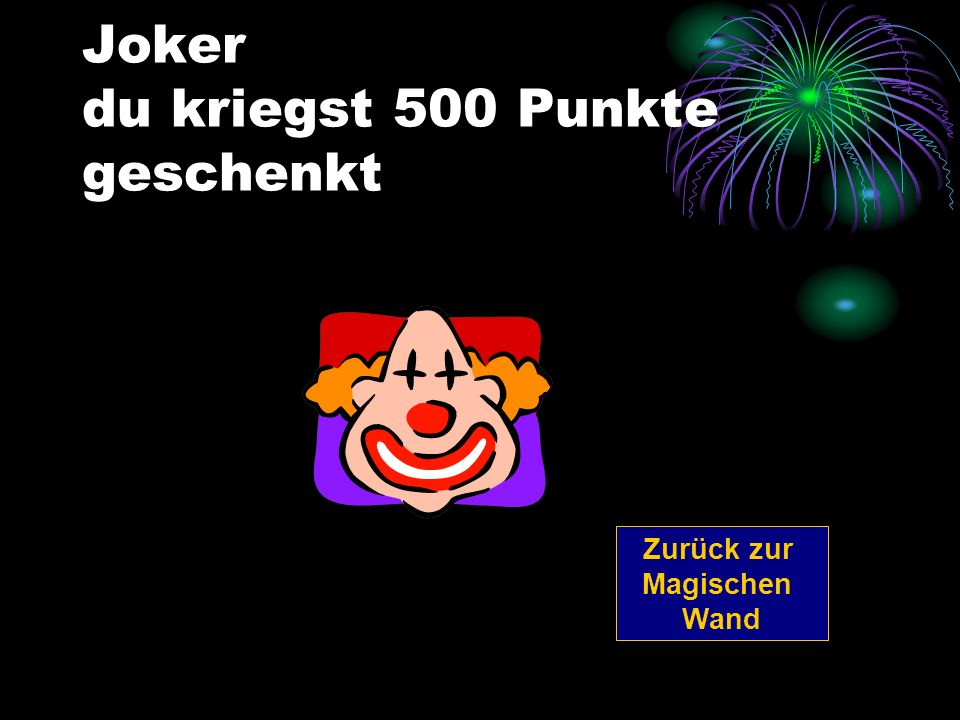 Joker du kriegst 500 Punkte geschenkt Zurück zur Magischen Wand