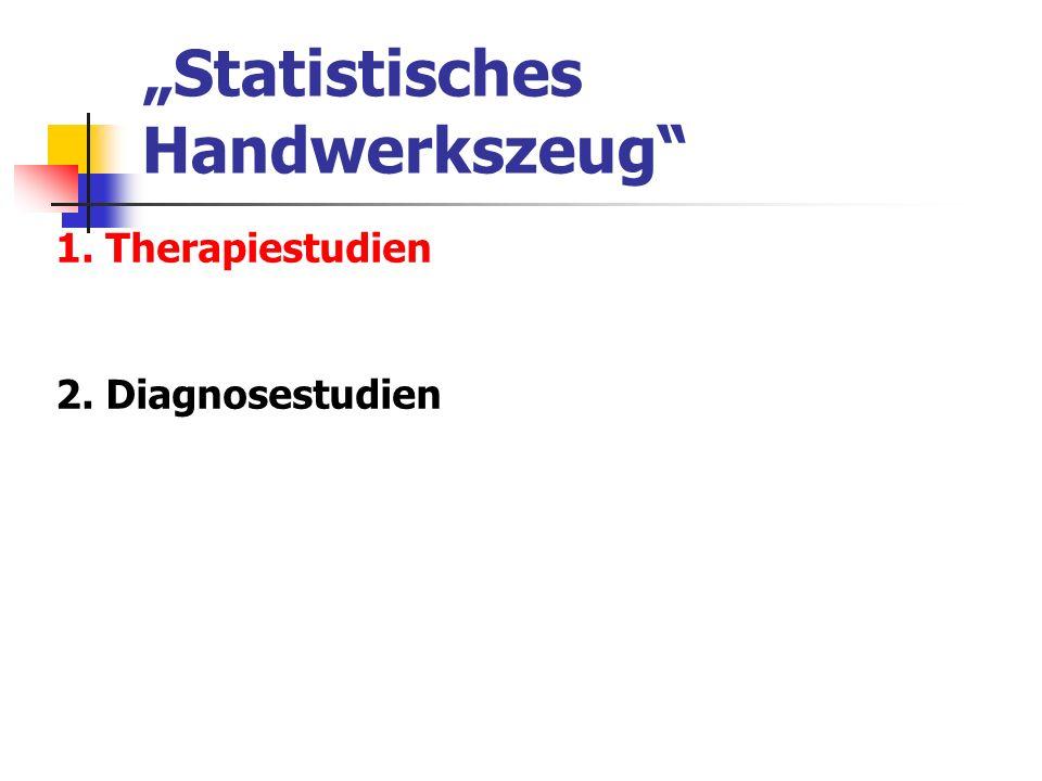 Statistisches Handwerkszeug 1. Therapiestudien 2. Diagnosestudien