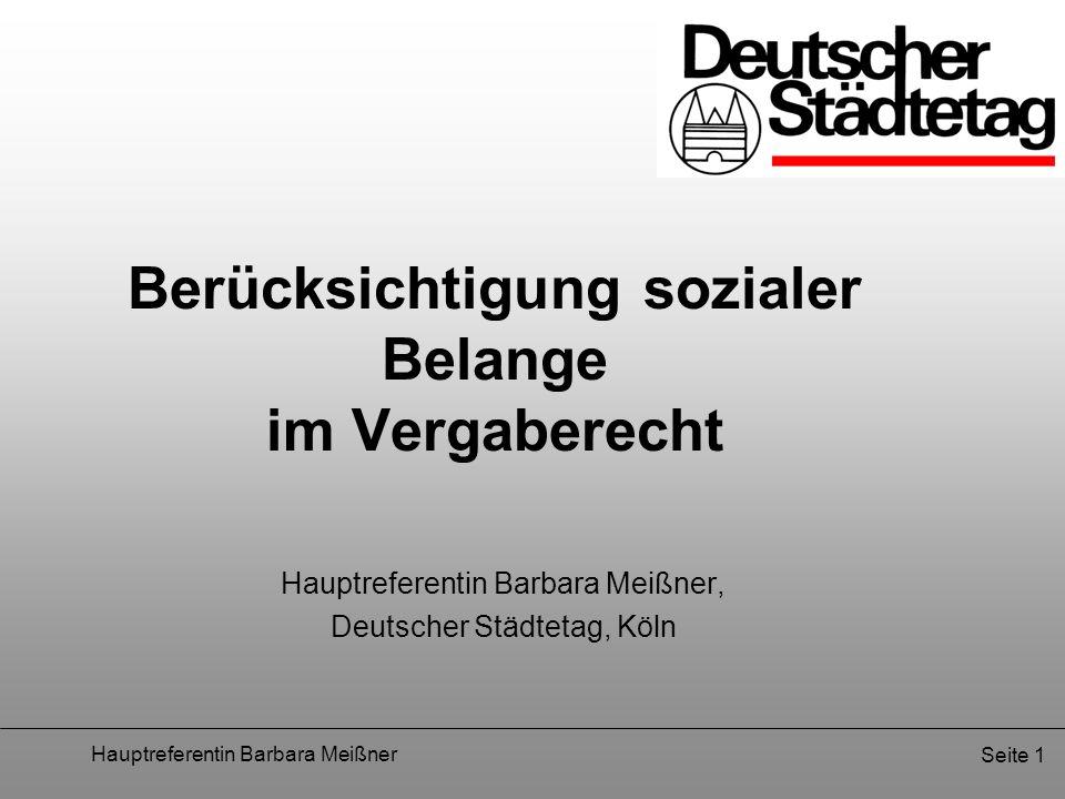 Hauptreferentin Barbara Meißner Seite 1 Berücksichtigung sozialer Belange im Vergaberecht Hauptreferentin Barbara Meißner, Deutscher Städtetag, Köln