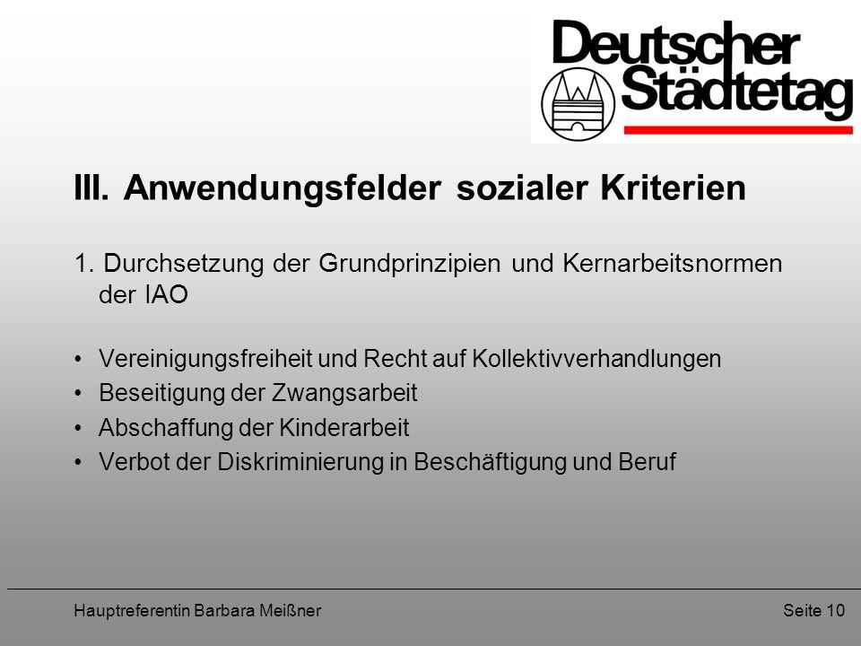 Hauptreferentin Barbara MeißnerSeite 10 III. Anwendungsfelder sozialer Kriterien 1. Durchsetzung der Grundprinzipien und Kernarbeitsnormen der IAO Ver