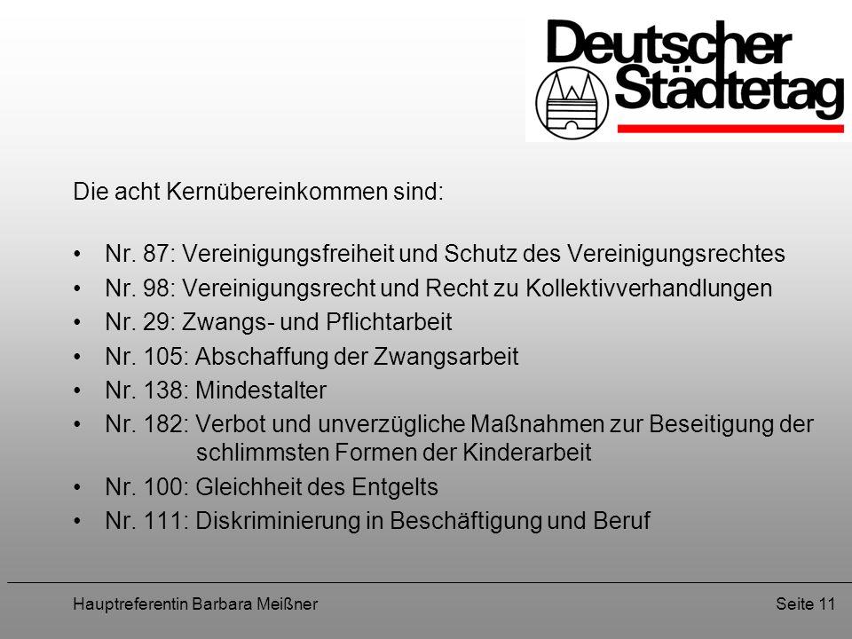 Hauptreferentin Barbara MeißnerSeite 11 Die acht Kernübereinkommen sind: Nr. 87: Vereinigungsfreiheit und Schutz des Vereinigungsrechtes Nr. 98: Verei