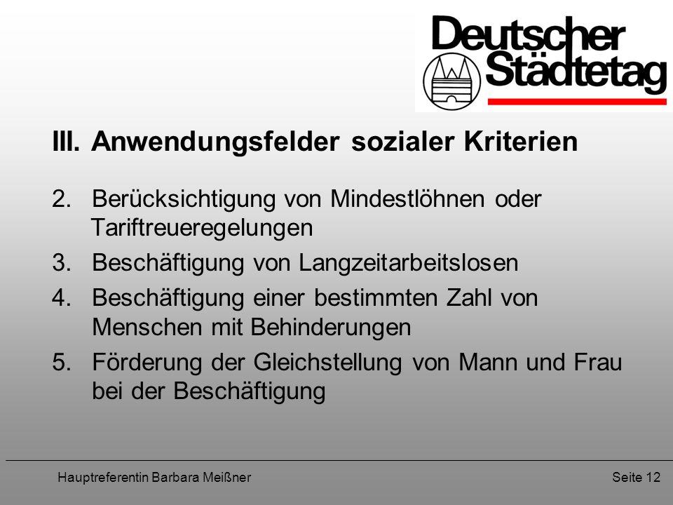 Hauptreferentin Barbara MeißnerSeite 12 III. Anwendungsfelder sozialer Kriterien 2. Berücksichtigung von Mindestlöhnen oder Tariftreueregelungen 3. Be
