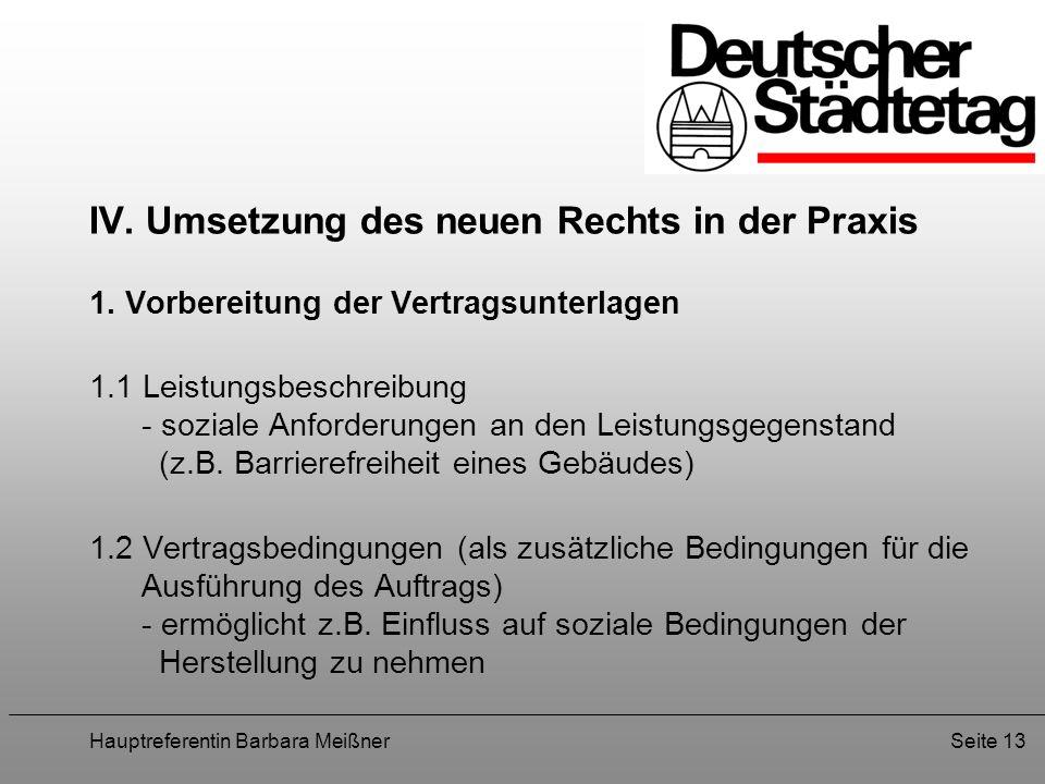 Hauptreferentin Barbara MeißnerSeite 13 IV. Umsetzung des neuen Rechts in der Praxis 1. Vorbereitung der Vertragsunterlagen 1.1 Leistungsbeschreibung