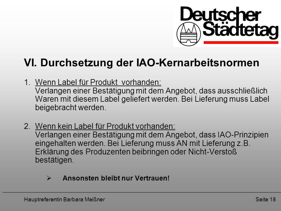 Hauptreferentin Barbara MeißnerSeite 18 VI. Durchsetzung der IAO-Kernarbeitsnormen 1.Wenn Label für Produkt vorhanden: Verlangen einer Bestätigung mit
