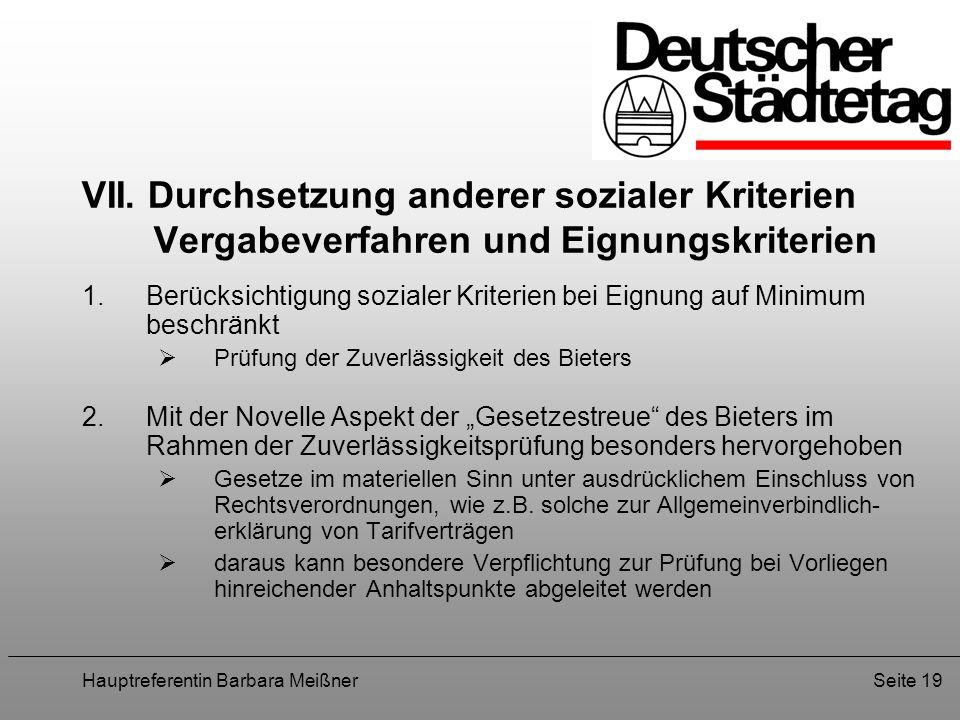 Hauptreferentin Barbara MeißnerSeite 19 VII. Durchsetzung anderer sozialer Kriterien Vergabeverfahren und Eignungskriterien 1.Berücksichtigung soziale