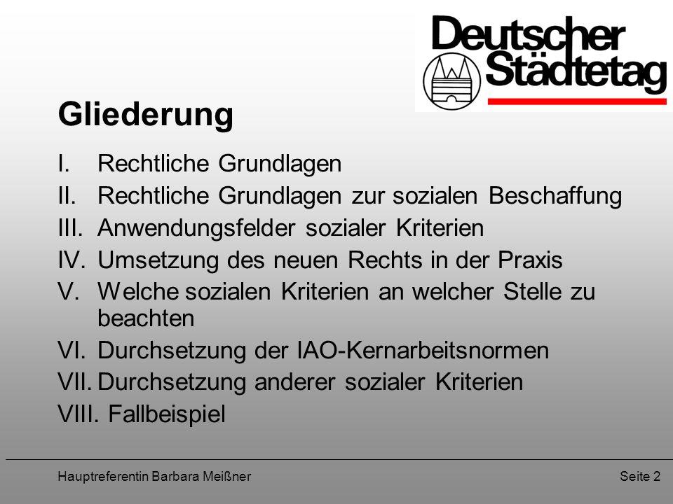 Hauptreferentin Barbara MeißnerSeite 2 Gliederung I.Rechtliche Grundlagen II.Rechtliche Grundlagen zur sozialen Beschaffung III.Anwendungsfelder sozia