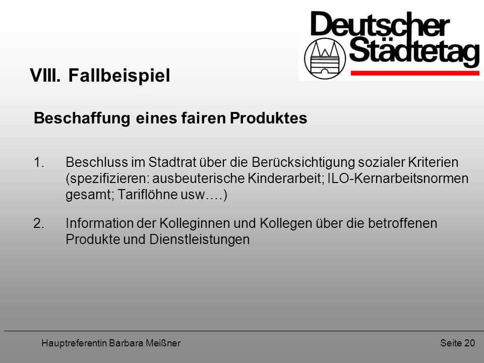 Hauptreferentin Barbara MeißnerSeite 20 VIII. Fallbeispiel Beschaffung eines fairen Produktes 1.Beschluss im Stadtrat über die Berücksichtigung sozial