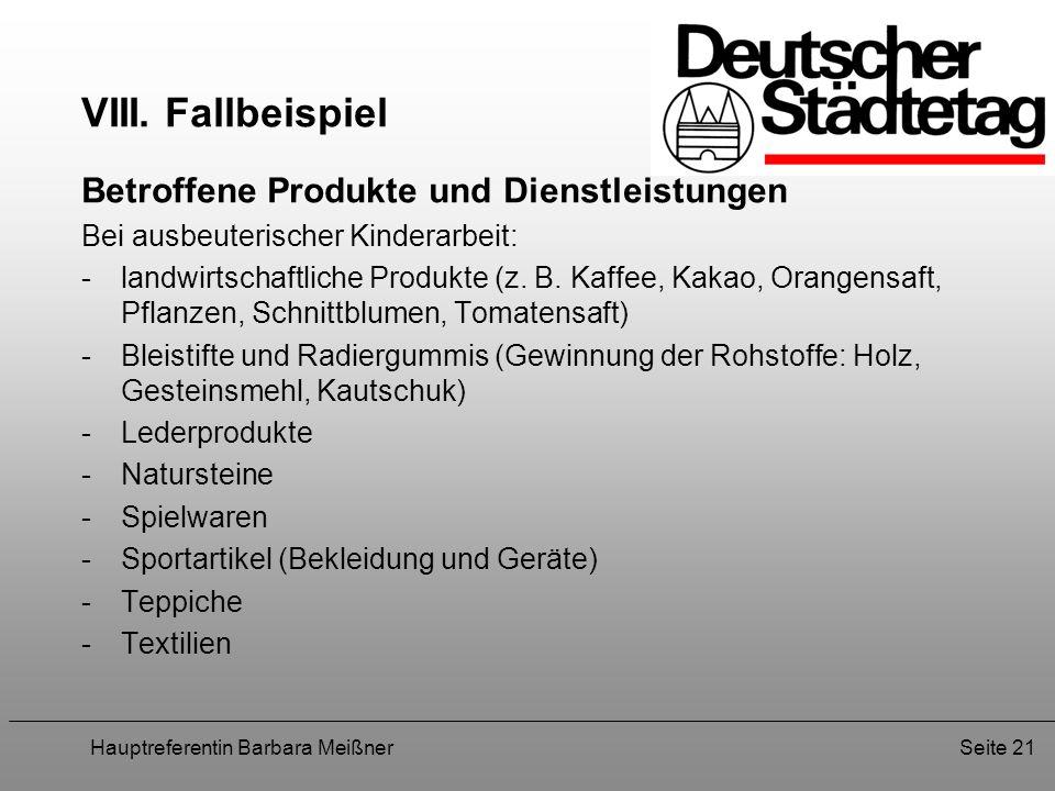 Hauptreferentin Barbara MeißnerSeite 21 VIII. Fallbeispiel Betroffene Produkte und Dienstleistungen Bei ausbeuterischer Kinderarbeit: -landwirtschaftl