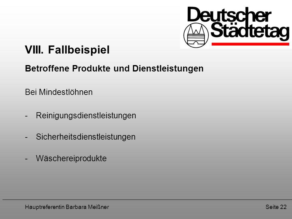 Hauptreferentin Barbara MeißnerSeite 22 VIII. Fallbeispiel Betroffene Produkte und Dienstleistungen Bei Mindestlöhnen -Reinigungsdienstleistungen -Sic