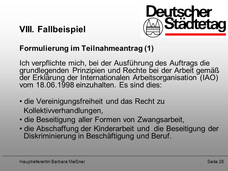 Hauptreferentin Barbara MeißnerSeite 26 VIII. Fallbeispiel Formulierung im Teilnahmeantrag (1) Ich verpflichte mich, bei der Ausführung des Auftrags d