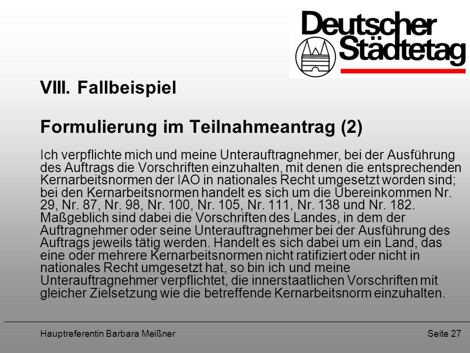 Hauptreferentin Barbara MeißnerSeite 27 VIII. Fallbeispiel Formulierung im Teilnahmeantrag (2) Ich verpflichte mich und meine Unterauftragnehmer, bei