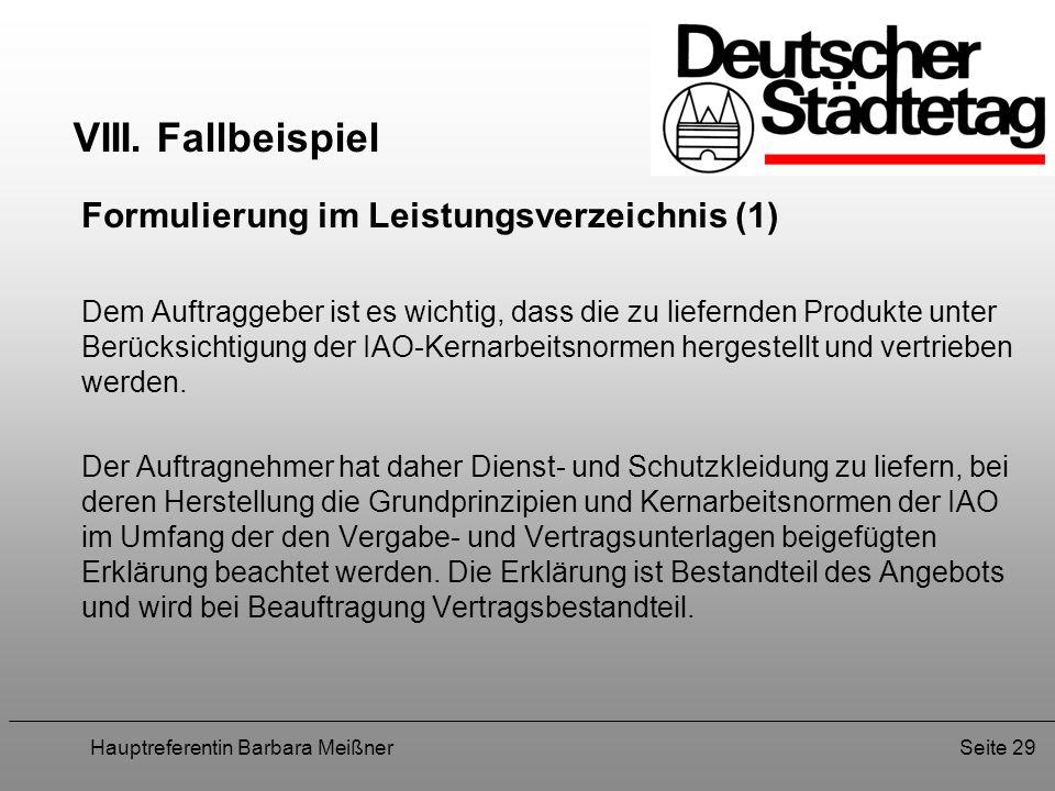 Hauptreferentin Barbara MeißnerSeite 29 VIII. Fallbeispiel Formulierung im Leistungsverzeichnis (1) Dem Auftraggeber ist es wichtig, dass die zu liefe