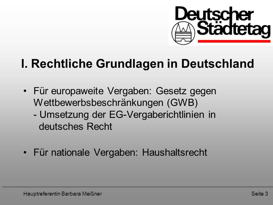 Hauptreferentin Barbara MeißnerSeite 3 I. Rechtliche Grundlagen in Deutschland Für europaweite Vergaben: Gesetz gegen Wettbewerbsbeschränkungen (GWB)