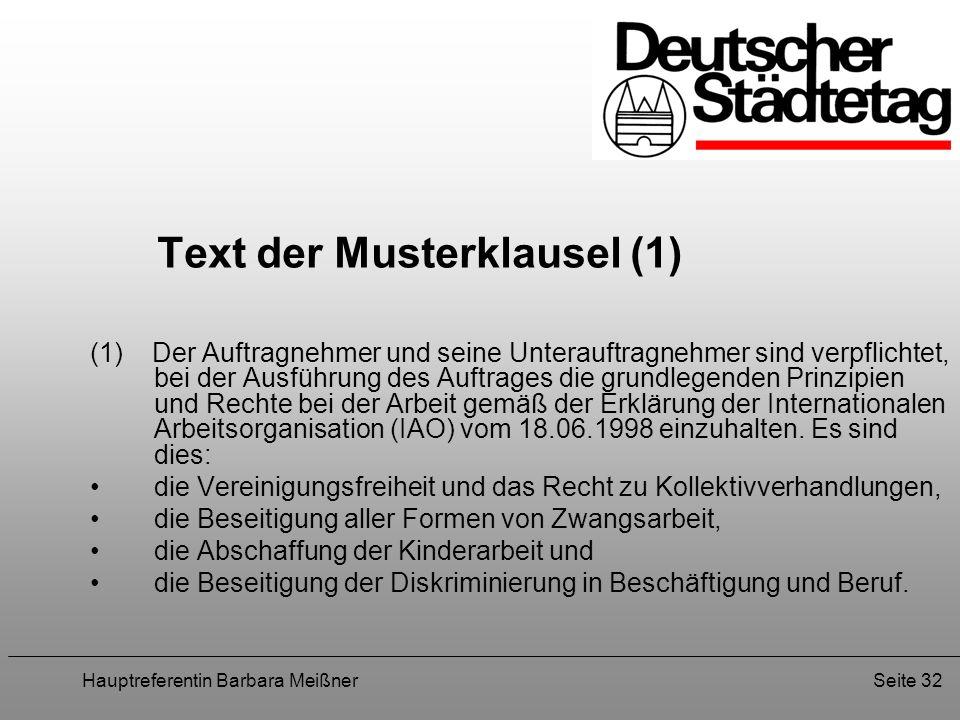 Hauptreferentin Barbara MeißnerSeite 32 Text der Musterklausel (1) (1) Der Auftragnehmer und seine Unterauftragnehmer sind verpflichtet, bei der Ausfü