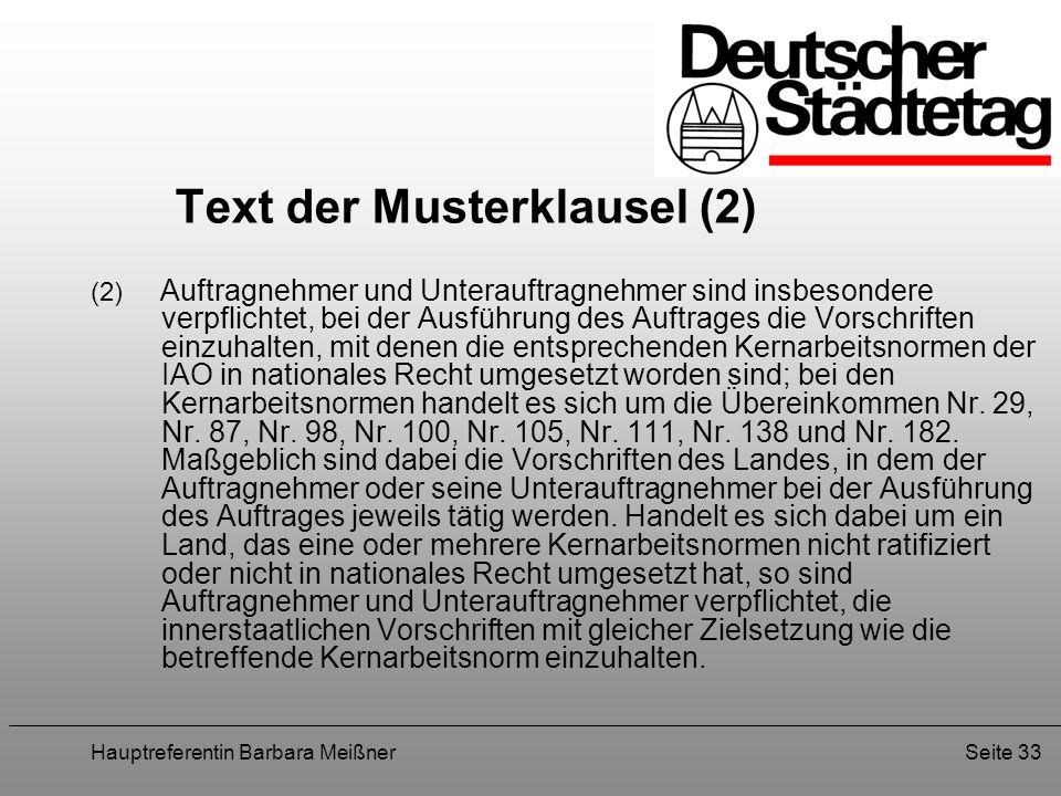 Hauptreferentin Barbara MeißnerSeite 33 Text der Musterklausel (2) (2) Auftragnehmer und Unterauftragnehmer sind insbesondere verpflichtet, bei der Au