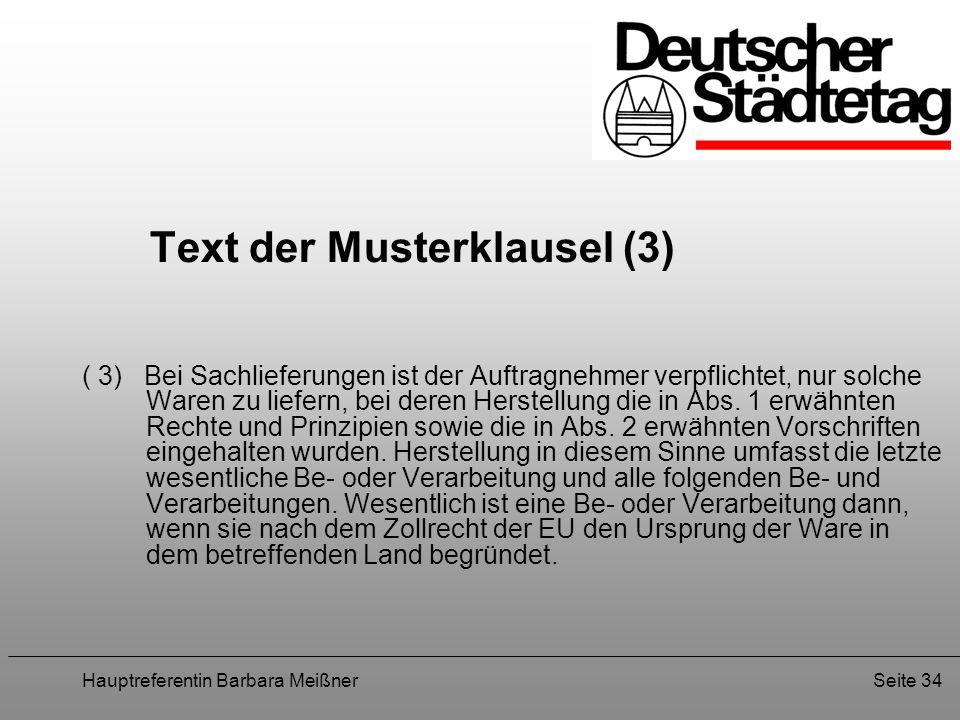 Hauptreferentin Barbara MeißnerSeite 34 Text der Musterklausel (3) ( 3) Bei Sachlieferungen ist der Auftragnehmer verpflichtet, nur solche Waren zu li