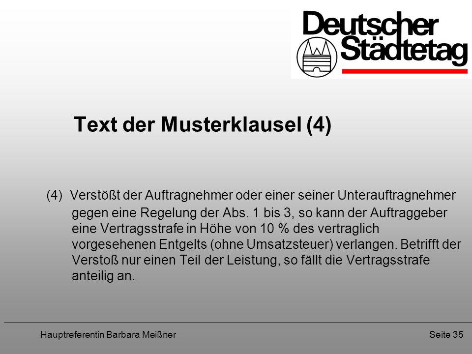 Hauptreferentin Barbara MeißnerSeite 35 Text der Musterklausel (4) (4) Verstößt der Auftragnehmer oder einer seiner Unterauftragnehmer gegen eine Rege