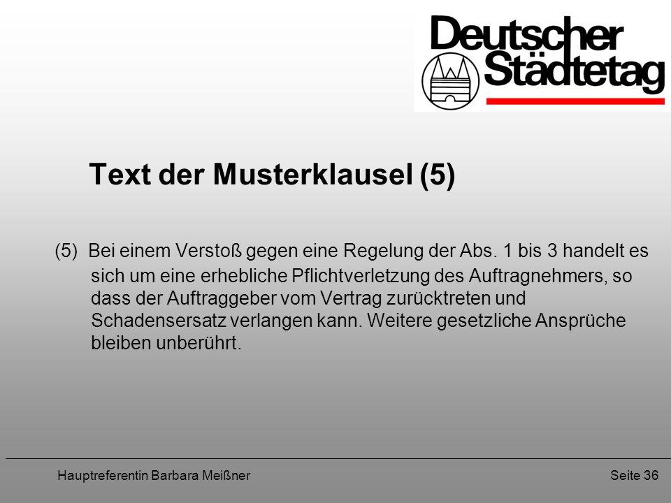Hauptreferentin Barbara MeißnerSeite 36 Text der Musterklausel (5) (5) Bei einem Verstoß gegen eine Regelung der Abs. 1 bis 3 handelt es sich um eine