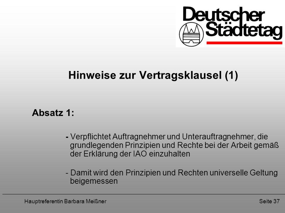 Hauptreferentin Barbara MeißnerSeite 37 Hinweise zur Vertragsklausel (1) Absatz 1: - Verpflichtet Auftragnehmer und Unterauftragnehmer, die grundlegen