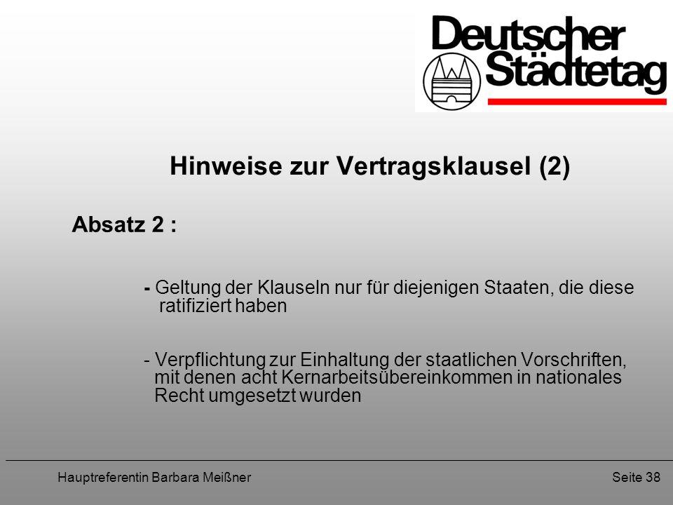 Hauptreferentin Barbara MeißnerSeite 38 Hinweise zur Vertragsklausel (2) Absatz 2 : - Geltung der Klauseln nur für diejenigen Staaten, die diese ratif