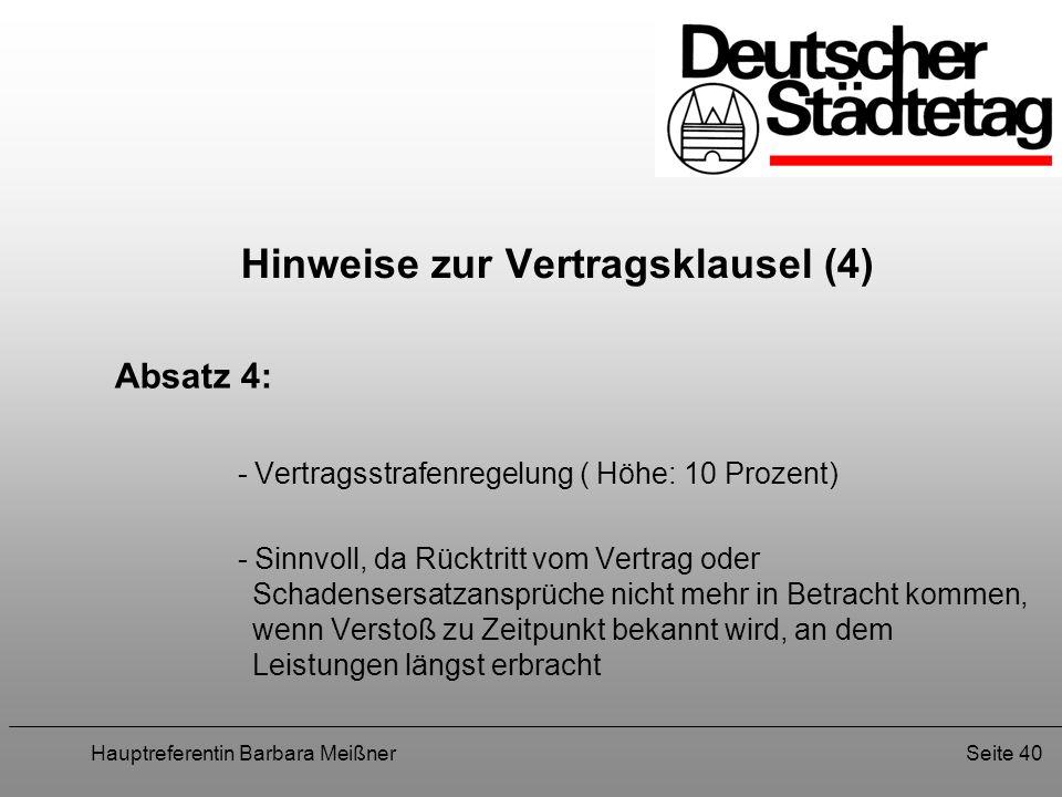 Hauptreferentin Barbara MeißnerSeite 40 Hinweise zur Vertragsklausel (4) Absatz 4: - Vertragsstrafenregelung ( Höhe: 10 Prozent) - Sinnvoll, da Rücktr