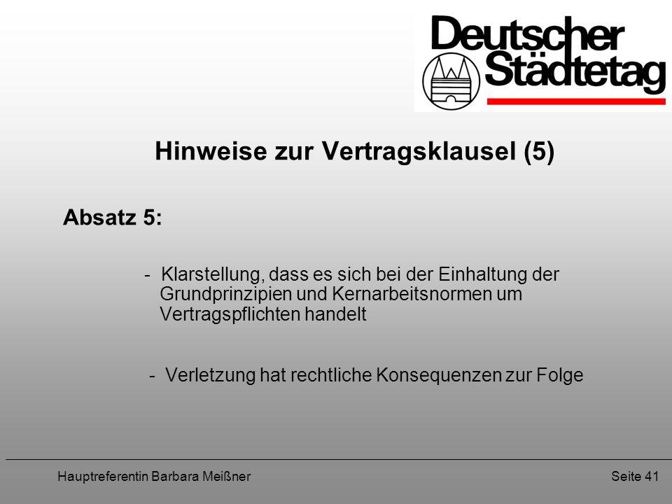 Hauptreferentin Barbara MeißnerSeite 41 Hinweise zur Vertragsklausel (5) Absatz 5: - Klarstellung, dass es sich bei der Einhaltung der Grundprinzipien