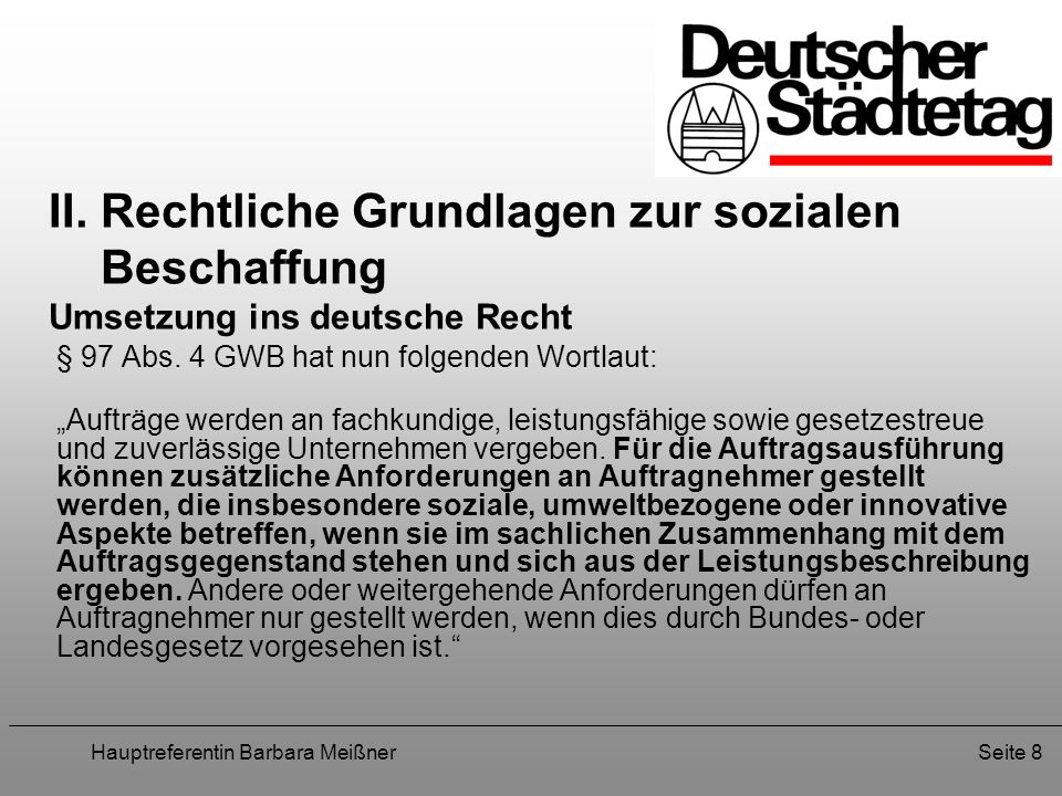 Hauptreferentin Barbara MeißnerSeite 8 II. Rechtliche Grundlagen zur sozialen Beschaffung Umsetzung ins deutsche Recht § 97 Abs. 4 GWB hat nun folgend