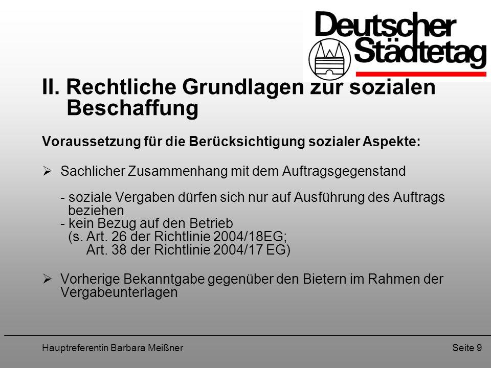 Hauptreferentin Barbara MeißnerSeite 9 II. Rechtliche Grundlagen zur sozialen Beschaffung Voraussetzung für die Berücksichtigung sozialer Aspekte: Sac