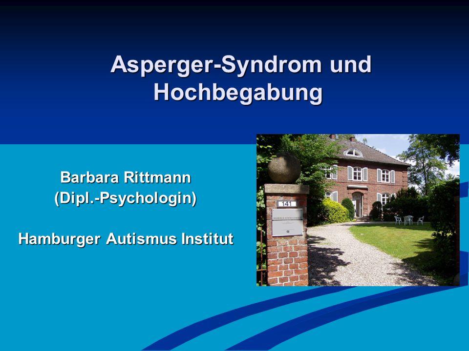 Asperger-Syndrom und Hochbegabung Asperger-Syndrom und Hochbegabung Barbara Rittmann (Dipl.-Psychologin) Hamburger Autismus Institut