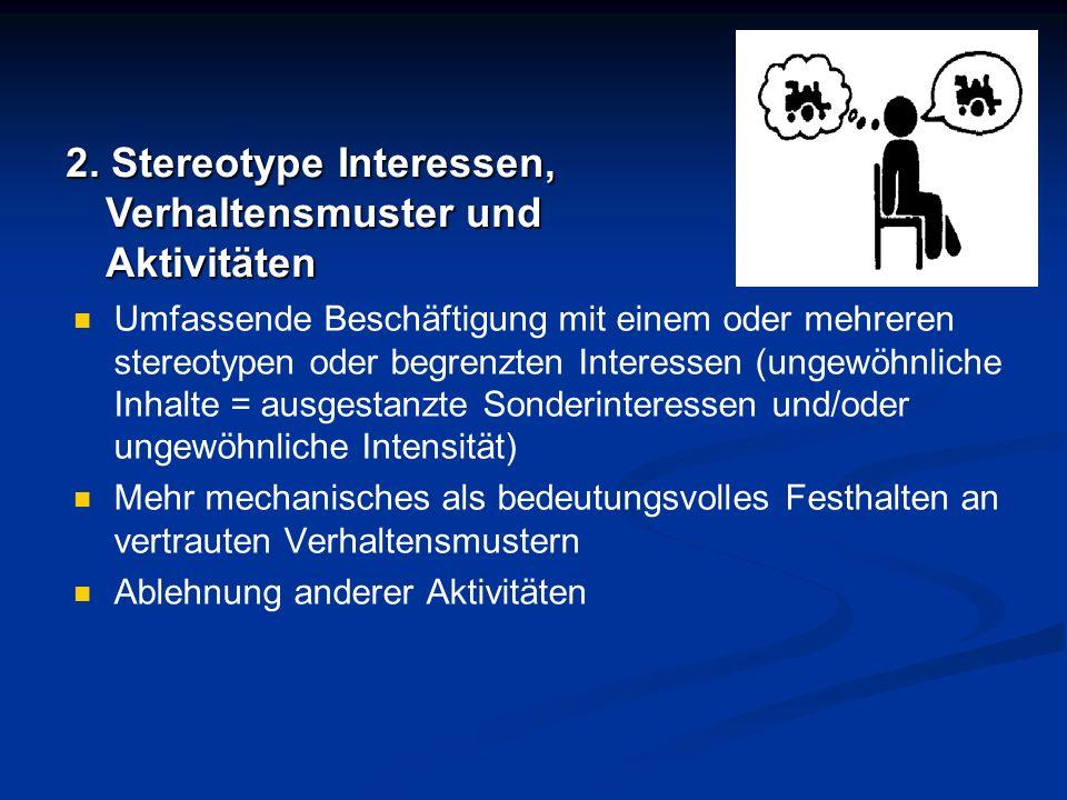 Umfassende Beschäftigung mit einem oder mehreren stereotypen oder begrenzten Interessen (ungewöhnliche Inhalte = ausgestanzte Sonderinteressen und/ode