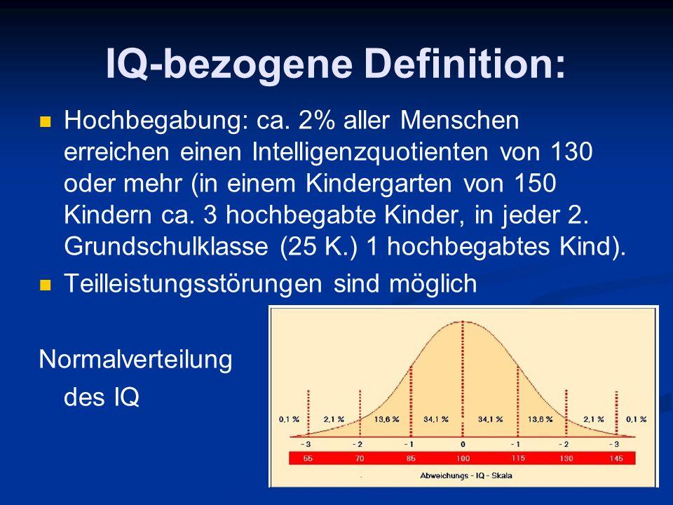 IQ-bezogene Definition: Hochbegabung: ca. 2% aller Menschen erreichen einen Intelligenzquotienten von 130 oder mehr (in einem Kindergarten von 150 Kin