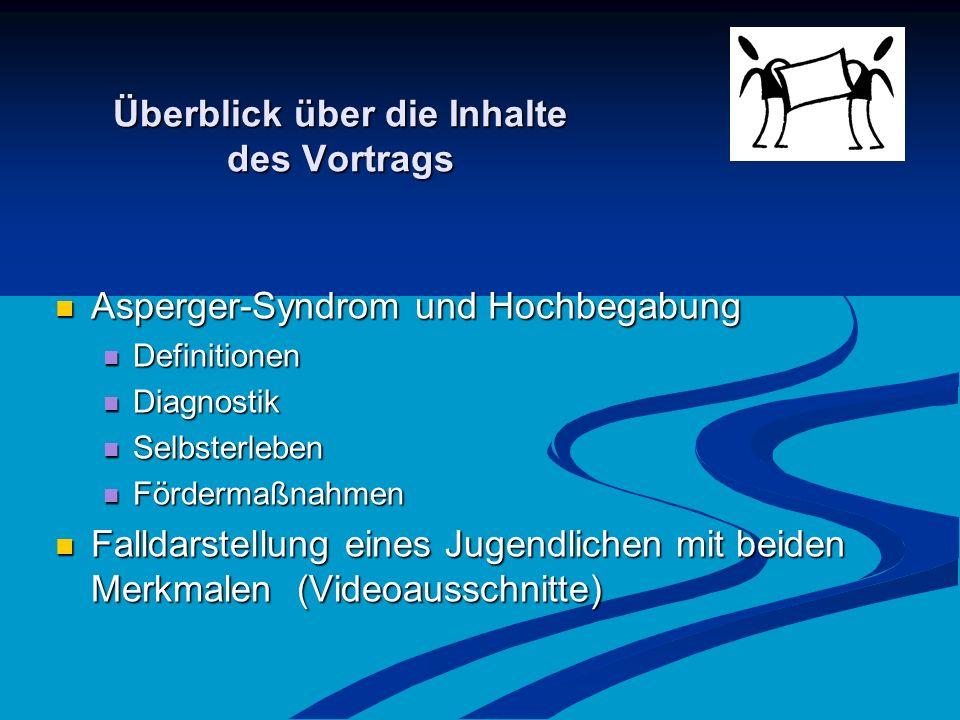 Überblick über die Inhalte des Vortrags Asperger-Syndrom und Hochbegabung Asperger-Syndrom und Hochbegabung Definitionen Definitionen Diagnostik Diagn