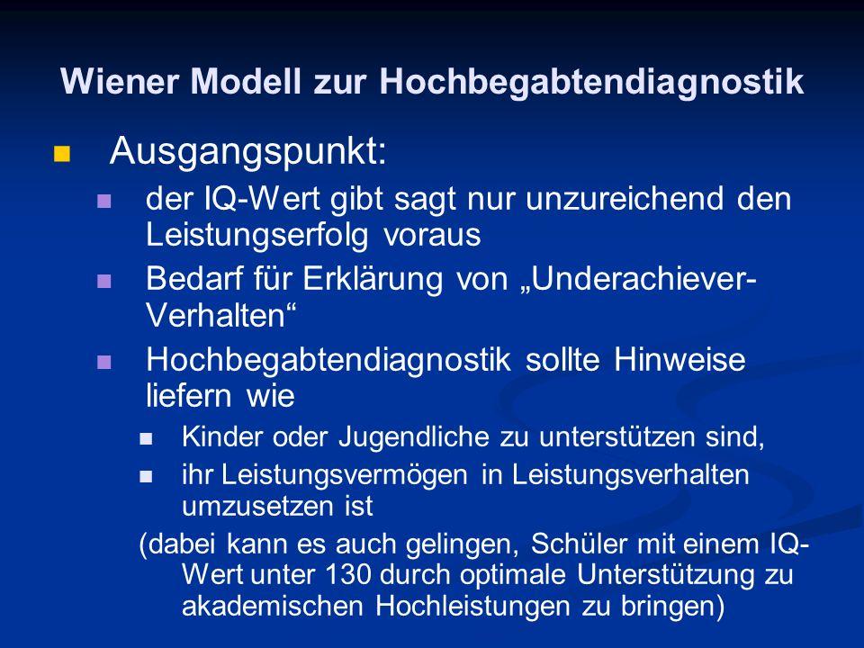 Wiener Modell zur Hochbegabtendiagnostik Ausgangspunkt: der IQ-Wert gibt sagt nur unzureichend den Leistungserfolg voraus Bedarf für Erklärung von Und