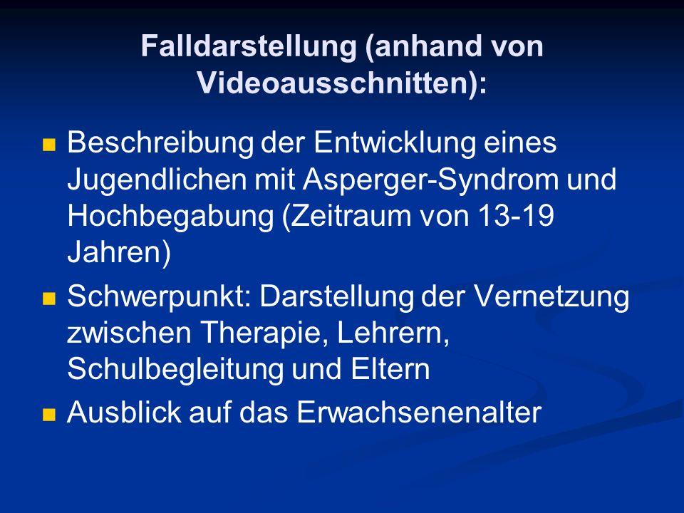 Falldarstellung (anhand von Videoausschnitten): Beschreibung der Entwicklung eines Jugendlichen mit Asperger-Syndrom und Hochbegabung (Zeitraum von 13