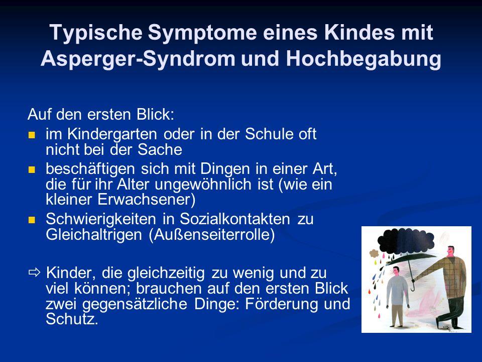 Typische Symptome eines Kindes mit Asperger-Syndrom und Hochbegabung Auf den ersten Blick: im Kindergarten oder in der Schule oft nicht bei der Sache