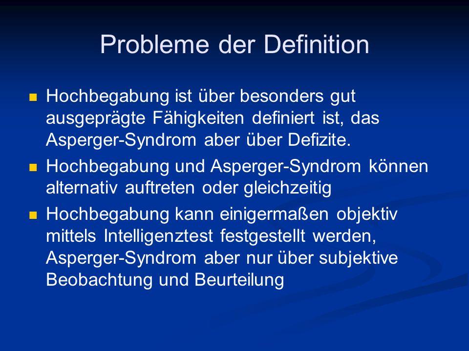Probleme der Definition Hochbegabung ist über besonders gut ausgeprägte Fähigkeiten definiert ist, das Asperger-Syndrom aber über Defizite. Hochbegabu