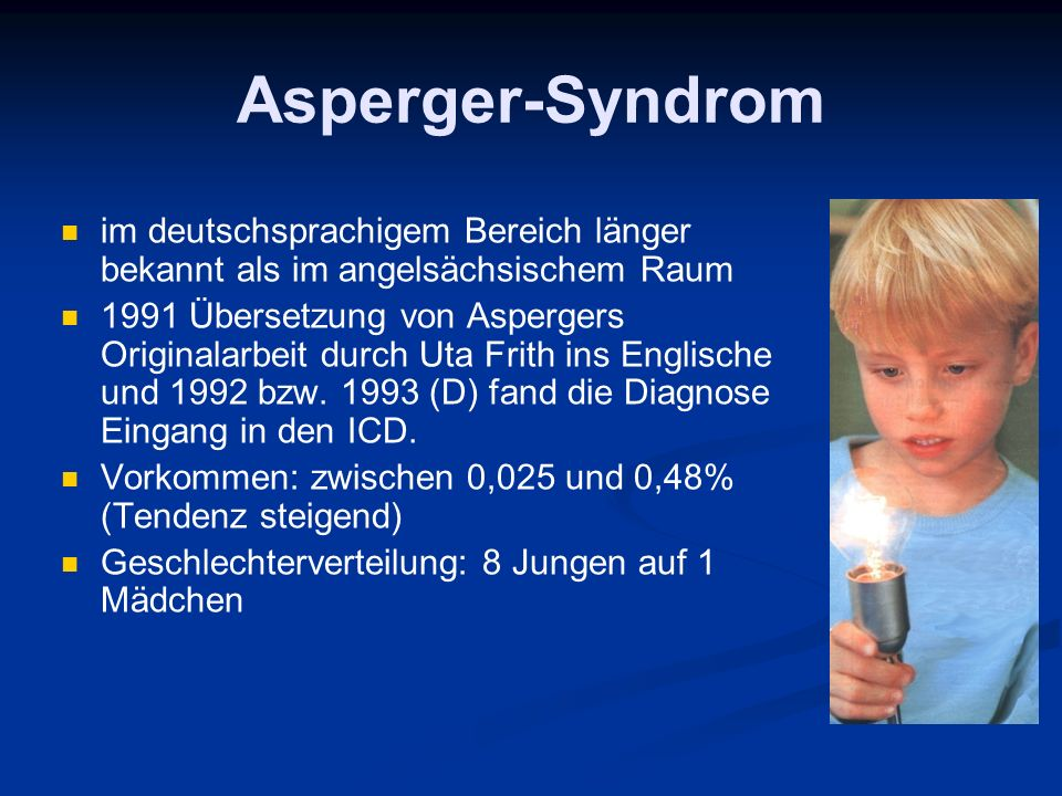 Asperger-Syndrom im deutschsprachigem Bereich länger bekannt als im angelsächsischem Raum 1991 Übersetzung von Aspergers Originalarbeit durch Uta Frit