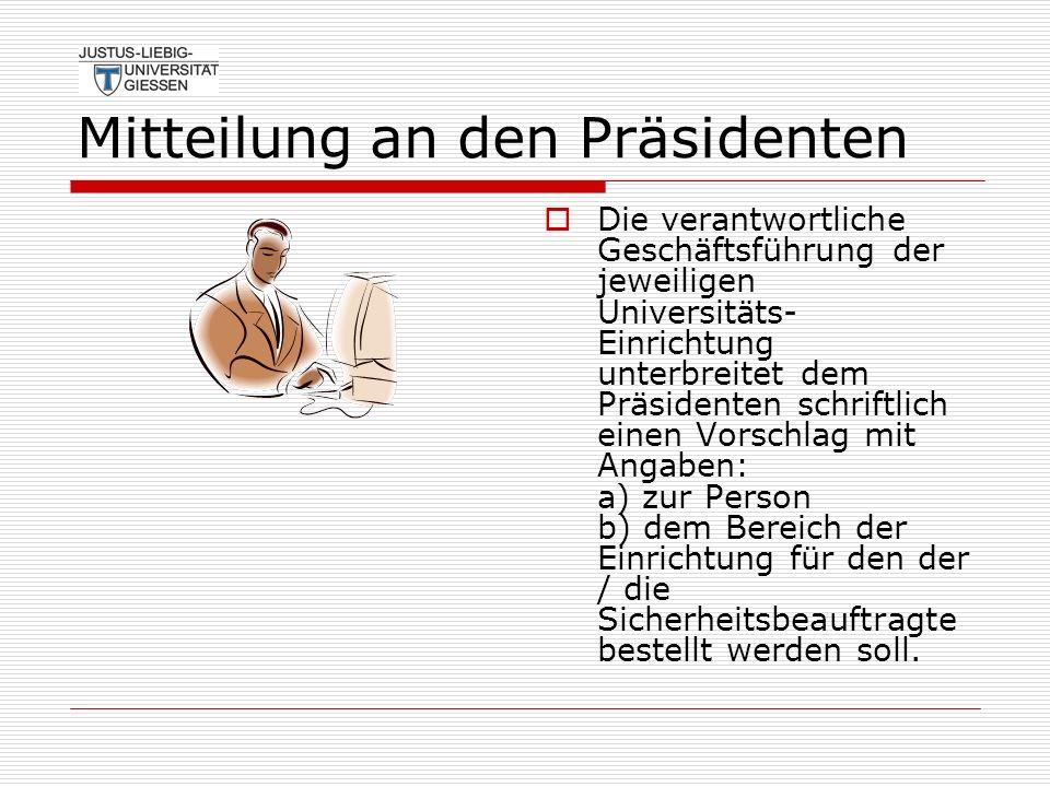 Mitteilung an den Präsidenten Die verantwortliche Geschäftsführung der jeweiligen Universitäts- Einrichtung unterbreitet dem Präsidenten schriftlich e