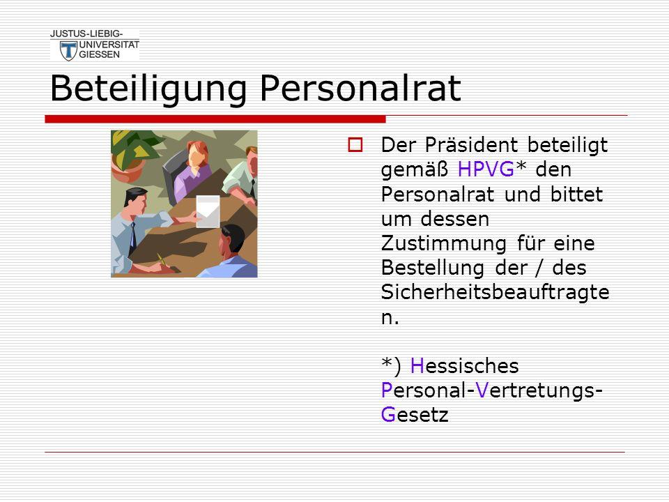 Beteiligung Personalrat Der Präsident beteiligt gemäß HPVG* den Personalrat und bittet um dessen Zustimmung für eine Bestellung der / des Sicherheitsb