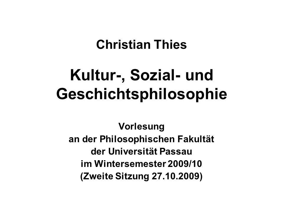 20.10.2009Christian Thies Vorlesung WS 2009/10 22 Weitere wichtige Fragen Wie kam es zur Herausbildung von KULTUR und Kulturräumen.
