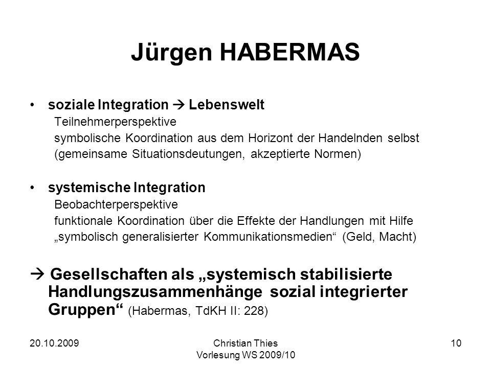20.10.2009Christian Thies Vorlesung WS 2009/10 10 Jürgen HABERMAS soziale Integration Lebenswelt Teilnehmerperspektive symbolische Koordination aus de