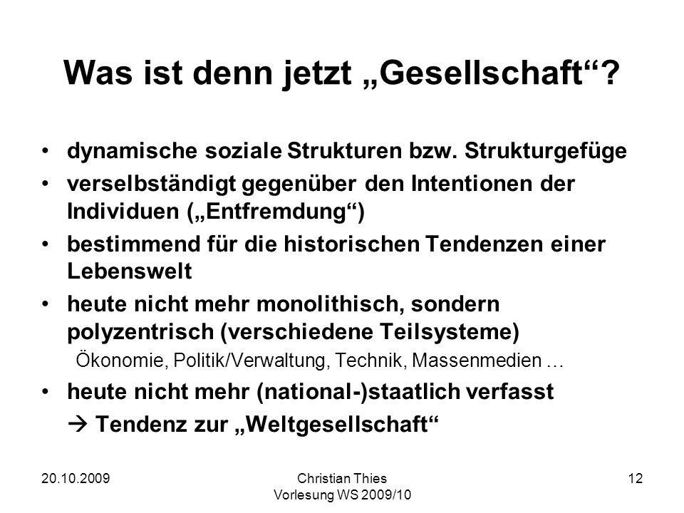 20.10.2009Christian Thies Vorlesung WS 2009/10 12 Was ist denn jetzt Gesellschaft? dynamische soziale Strukturen bzw. Strukturgefüge verselbständigt g