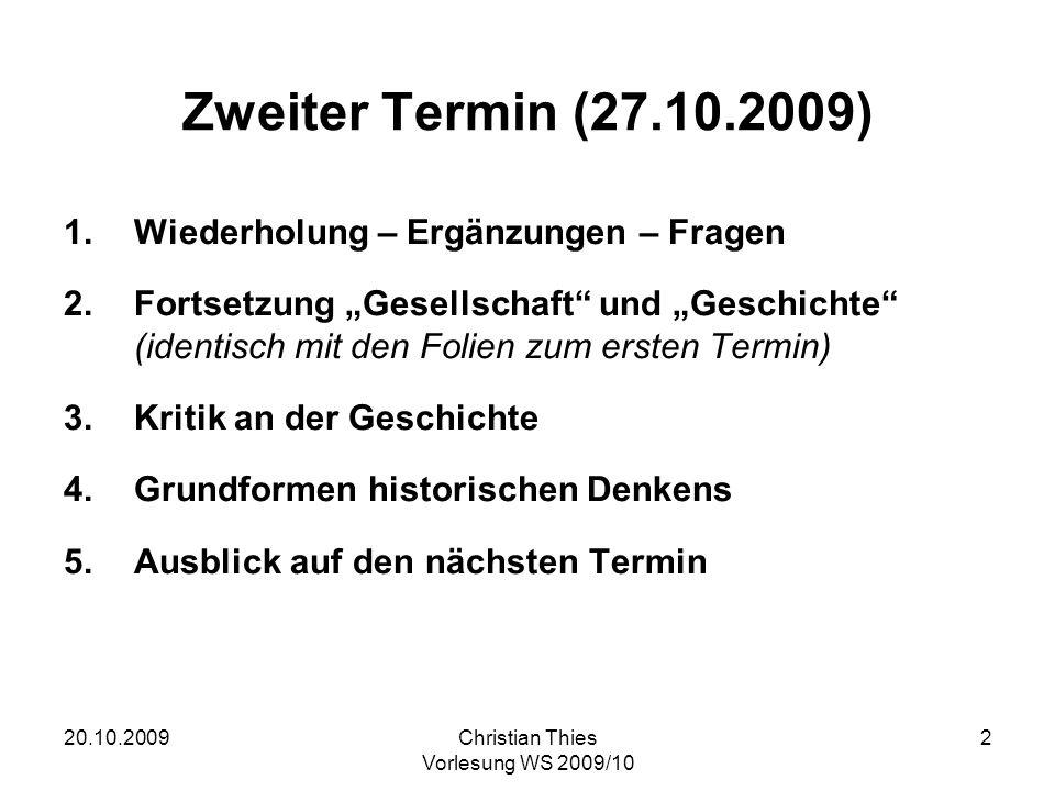 20.10.2009Christian Thies Vorlesung WS 2009/10 2 Zweiter Termin (27.10.2009) 1.Wiederholung – Ergänzungen – Fragen 2.Fortsetzung Gesellschaft und Gesc
