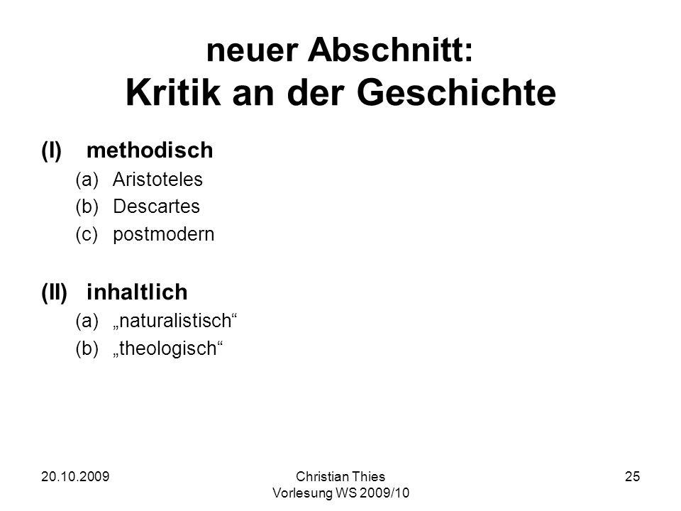 20.10.2009Christian Thies Vorlesung WS 2009/10 25 neuer Abschnitt: Kritik an der Geschichte (I)methodisch (a)Aristoteles (b)Descartes (c)postmodern (I